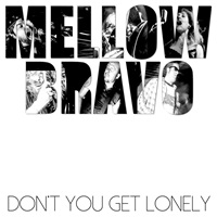 mellow bravo dont you get lonely