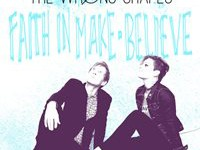 "The Wrong Shapes - ""Faith In Make​-​Believe"" (2015)"