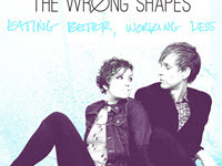 "The Wrong Shapes - ""Eating Better, Working Less"" (2015)"
