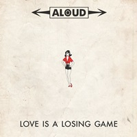 Aloud love is a losing game