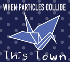 when particles collide this town