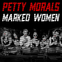 Petty Morals - Marked Women